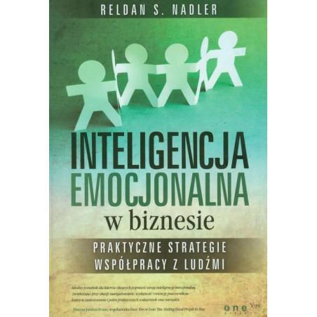 INTELIGENCJA EMOCJONALNA W BIZNESIE PRAKTYCZNE STRATEGIE WSPÓŁPRACY Z LUDŹMI Reldan S. Nadler