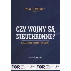 CZY WOJNY SĄ NIEUCHRONNE? CZYLI POKÓJ MIŁOŚĆ I WOLNOŚĆ Tom G. Palmer