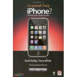 CO POTRAFI TWÓJ IPHONE? PODRĘCZNIK UŻYTKOWNIKA Scott Kelby