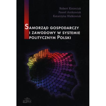 SAMORZĄD GOSPODARCZY  ZAWODOWY W SYSTEMIE POLITYCZNYM POLSKI Paweł Antkowiak, Robert Kmieciak