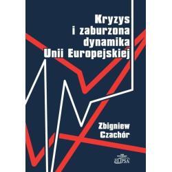 KRYZYS I ZABURZONA DYNAMIKA UNII EUROPEJSKIEJ Zbigniew Czachór