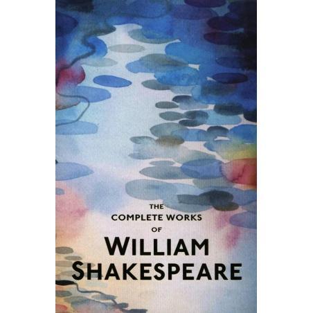 THE COMPLETE WORKS OF WILLIAM SHAKESPEARE William Shakespeare