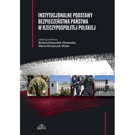 INSTYTUCJONALNE PODSTAWY BEZPIECZEŃSTWA PAŃSTWA W RZECZYPOSPOLITEJ POLSKIEJ Bożena Dziemidok-Olszewska, Marta Michalczuk-Wlizło