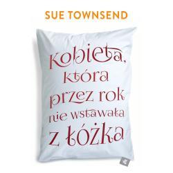 KOBIETA, KTÓRA PRZEZ ROK NIE WSTAWAŁA Z ŁÓŻKA Sue Townsend