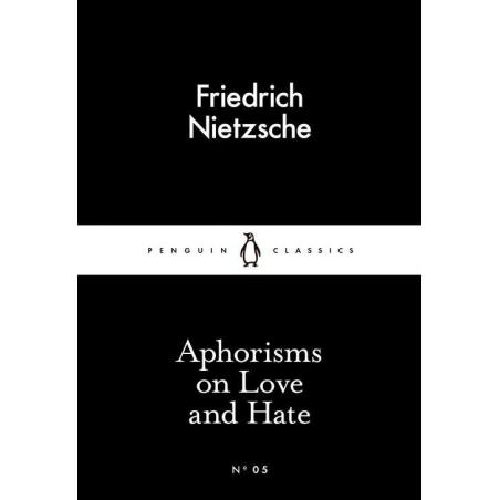 APHORISMS ON LOVE AND HATE Friedrich Nietzsche