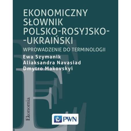 EKONOMICZNY SŁOWNIK POLSKO-ROSYJSKO-UKRAIŃSKI WPROWADZENIE DO TERMINOLOGII Ewa Szymanik