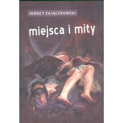 MIEJSCA I MITY Ignacy Zajączkowski