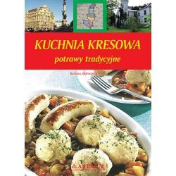 KUCHNIA KRESOWA POTRAWY TRADYCYJNE Barbara Jakimowicz-Klein