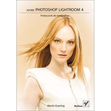 ADOBE PHOTOSHOP LIGHTROOM 4 PODRĘCZNIK DLA FOTOGRAFÓW Martin Evening
