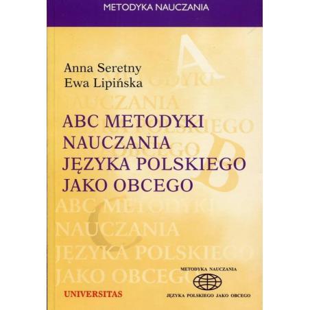 ABC METODYKI NAUCZANIA JĘZYKA POLSKIEGO JAKO OBCEGO Anna Seretny, Ewa Lipińska