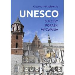 UNESCO SUKCESY, PORAŻKI, WYZWANIA Grażyna Michałowska