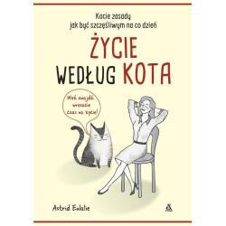 ŻYCIE WEDŁUG KOTA KOCIE ZASADY JAK BYĆ SZCZĘŚLIWYM NA CO DZIEŃ Astrid Eulalie