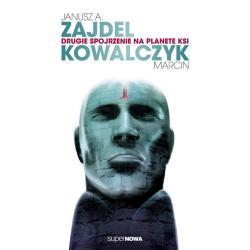 DRUGIE SPOJRZENIE NA PLANETĘ KSI Marcin Kowalczyk, A. Zajdel Janusz