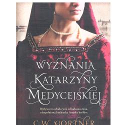 WYZNANIA KATARZYNY MEDYCEJSKIEJ C.W. Gortner