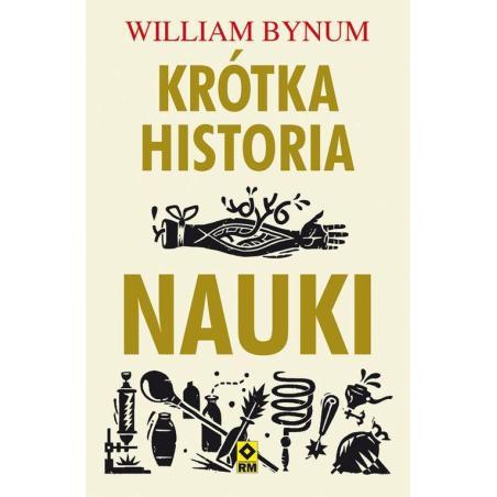 KRÓTKA HISTORIA NAUKI William Bynum