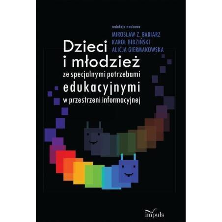 DZIECI I MŁODZIEŻ ZE SPECJALNYMI POTRZEBAMI EDUKACYJNYMI W PRZESTRZENI INFORMACYJNEJ Karol Bidziński