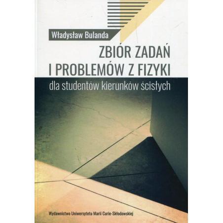 ZBIÓR ZADAŃ I PROBLEMÓW Z FIZYKI DLA STUDENTÓW KIERUNKÓW ŚCISŁYCH Władysław Bulanda