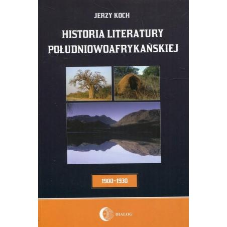 HISTORIA LITERATURY POŁUDNIOWOAFRYKAŃSKIEJ OKRES USAMODZIELNIENIA 1900-1930 Jerzy Koch