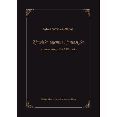 ZJAWISKA TAJEMNE I FANTASTYKA W PROZIE ROSYJSKIEJ XIX WIEKU Sylwia Kamińska-Maciąg