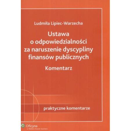 USTAWA O ODPOWIEDZIALNOŚCI ZA NARUSZENIE DYSCYPLINY FINANSÓW PUBLICZNYCH Ludmiła Lipiec-Warzecha