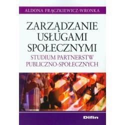 ZARZĄDZANIE USŁUGAMI SPOŁECZNYMI STUDIUM PARTNERSTW PUBLICZNO-SPOŁECZNYCH Aldona Frączkiewicz-Wronka