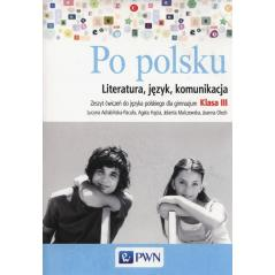 PO POLSKU 3  LITERATURA JĘZYK KOMUNIKACJA ZESZYT ĆWICZEŃ Joanna Olech Agata Hącia, Lucyna Adrabińska-Pacuła, Jolanta Malczewska