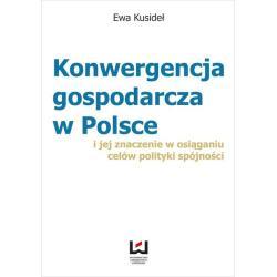 KONWERGENCJA GOSPODARCZA W POLSCE Ewa Kusideł