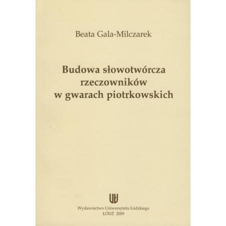 BUDOWA SŁOWOTWÓRCZA RZECZNIKÓW W GWARACH PIOTRKOWSKICH Beata Gala-Milczarek