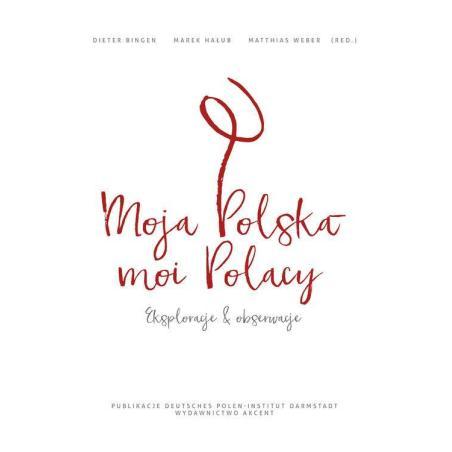 MOJA POLSKA - MOI POLACY Dieter Bingen, Marek Hałub, Matthias Weber