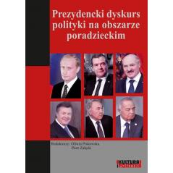PREZYDENCKI DYSKURS POLITYKI NA OBSZARZE PORADZIECKIM Oliwia Piskowska, Piotr Załęski