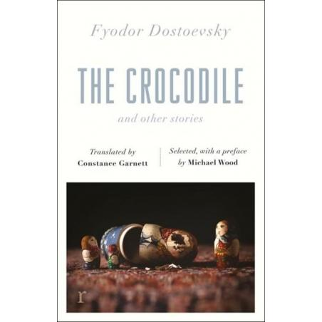 THE CROCODILE AND OTHER STORIES Fyodor Dostoevsky