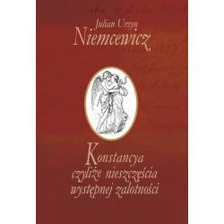 KONSTANCYA CZYLIŻE NIESZCZĘŚCIA WYSTĘPNEJ ZALOTNOŚCI Julian Ursyn Niemcewicz