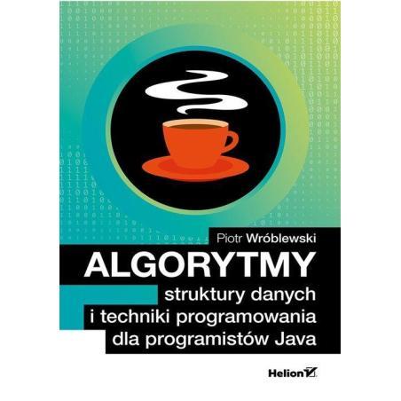 ALGORYTMY STRUKTURY DANYCH I TECHNIKI PROGRAMOWANIA DLA PROGRAMISTÓW JAVA Piotr Wróblewski