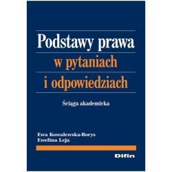 PODSTAWY PRAWA W PYTANIACH I ODPOWIEDZIACH ŚCIĄGA AKADEMICKA Ewa Kowalewska-Borys, Ewelina Leja