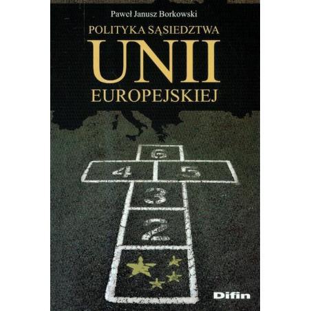 POLITYKA SĄSIEDZTWA UNII EUROPEJSKIEJ Paweł Janusz Borkowski