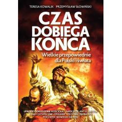 CZAS DOBIEGA KOŃCA - WIELKIE PRZEPOWIEDNIE DLA POLSKI I ŚWIATA Teresa Kowalik, Przemysław Słowiński