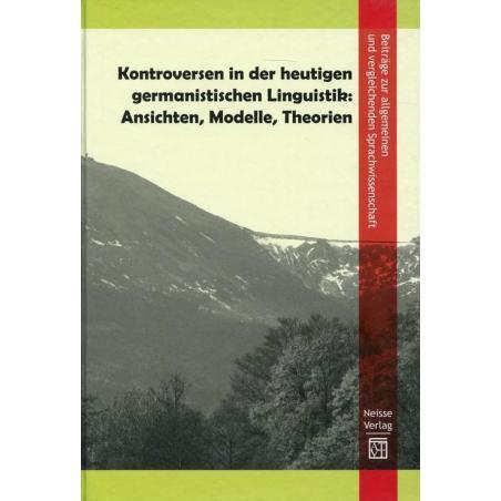 KONTROVERSEN IN DER HEUTIGEN GERMANISTISCHEN LINGUISTIK: ANSICHTEN, MODELLE, THEORIEN