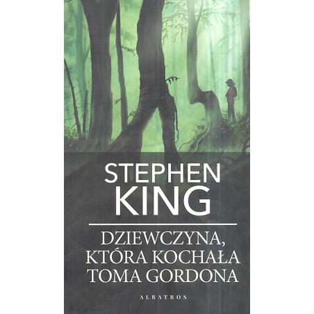 DZIEWCZYNA, KTÓRA KOCHAŁA TOMA GORDONA Stephen King