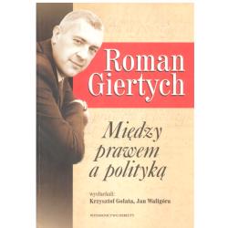 ROMAN GIERTYCH MIĘDZY PRAWEM A POLITYKĄ Gołata Krzysztof, Waligóra Jan