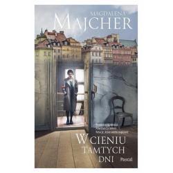 W CIENIU TAMTYCH DNI Magdalena Majcher