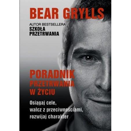 PORADNIK PRZETRWANIA W ŻYCIU Bear Grylls