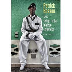LECZ ZABIJE RZEKA BIAŁEGO CZŁOWIEKA Patrick Besson