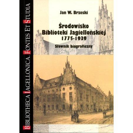 ŚRODOWISKO BIBLIOTEKI JAGIELLOŃSKIEJ 1775-1939 SŁOWNIK BIOGRAFICZNY Jan W. Brzeski