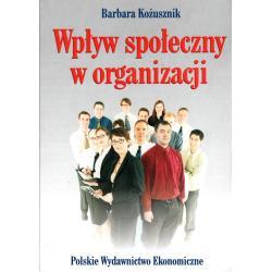 WPŁYW SPOŁECZNY W ORGANIZACJI Barbara Kożusznik