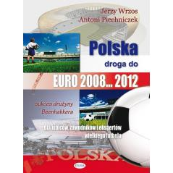 POLSKA DROGA DO EURO 2008..2012 Jerzy Wrzos, Antoni Piechniczek