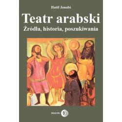 TEATR ARABSKI ŹRÓDLA HISTORIA POSZUKIWANIA Hatif Janabi