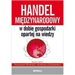 HANDEL MIĘDZYNARODOWY W DOBIE GOSPODARKI OPARTEJ NA WIEDZY Stanisław Wydymus, Agnieszka Głodowska
