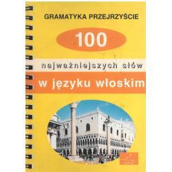 100 NAJWAŻNIEJSZYCH SŁÓW W JĘZYKU WŁOSKIM GRAMATYKA PRZEJRZYŚCIE