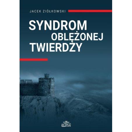 SYNDROM OBLĘŻONEJ TWIERDZY Jacek Ziółkowski