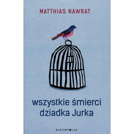 WSZYSTKIE ŚMIERCI DZIADKA JURKA Matthias Nawrat